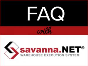 FAQ: Savanna.NET® Warehouse Execution System - Savanna.NET®